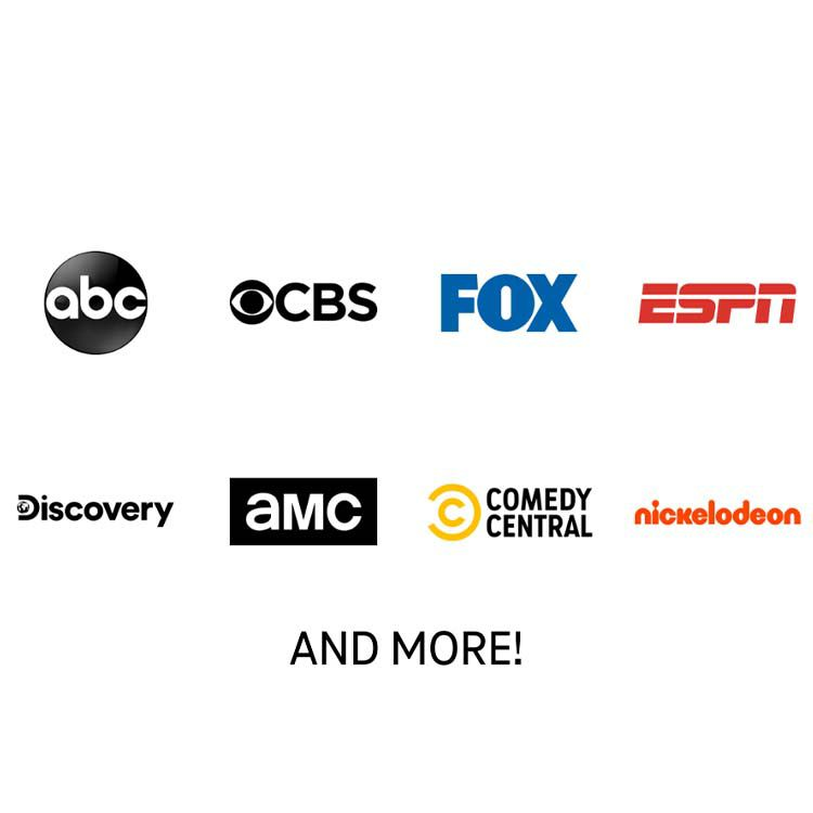ABC, CBS, FOX, ESPN, DISCOVERY, AMC, COMEDY CENTRAL, NICKELODEON, AND MORE
